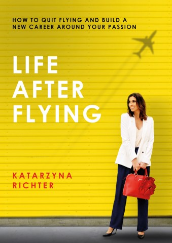 """Life After Flying"" is a Definitive Guide for Flight Attendants to Discover and Achieve their Next Dream Career"