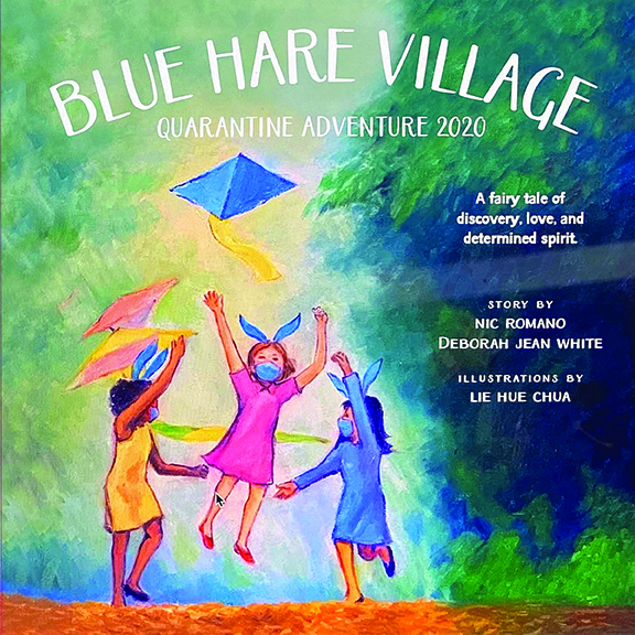 "Authors Nic Romano and Deborah Jean White Release Book, ""Blue Hare Village,"" to Help Children Cope with Being Quarantined During the Pandemic"