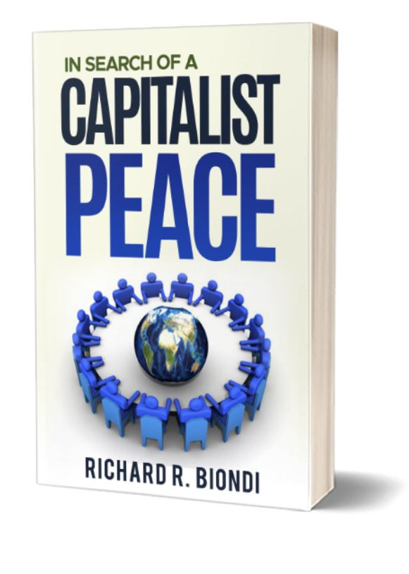 "U.S. Veteran and Author, Richard R Biondi, Releases Book ""In Search of a Capitalist Peace"""
