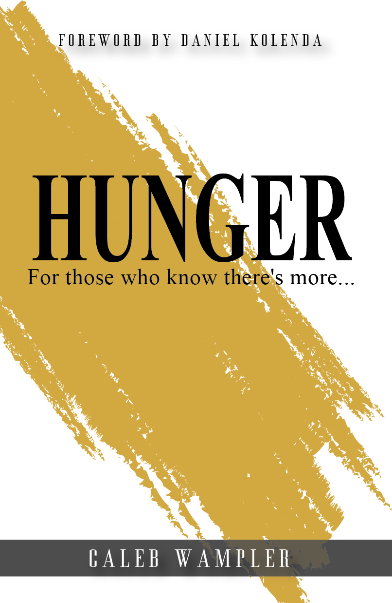"""Evangelist and Author, Caleb Wampler, Releases Book, """"Hunger - for Those Who Know There's More,"""" to Satisfy the Growing Spiritual Famine"""