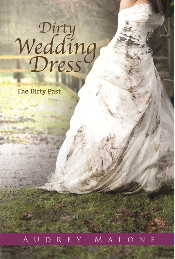 """Audrey Malone's book """"Dirty Wedding Dress: The Dirty Past"""" is available and has garnered rave reviews"""