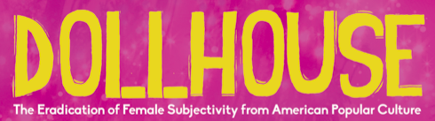 Stream 'Dollhouse: The Eradication of Female Subjectivity from American Popular Culture'