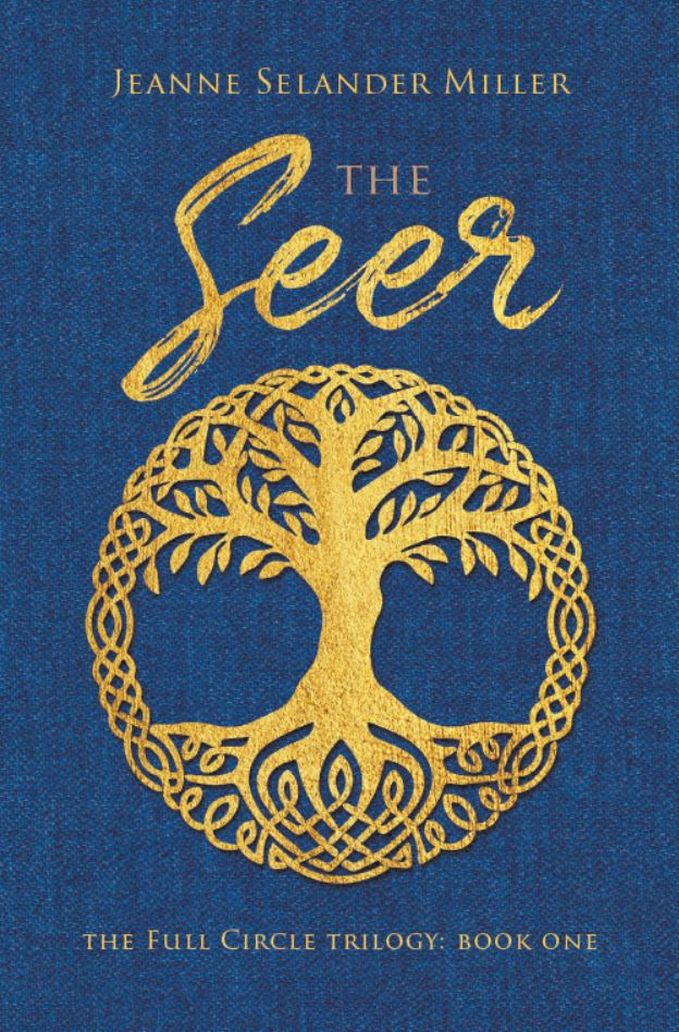 "New novel ""The Seer"" by Jeanne Selander Miller is released, the first book of the Full Circle Trilogy about time travel, past lives, karma, and intermingling realities"