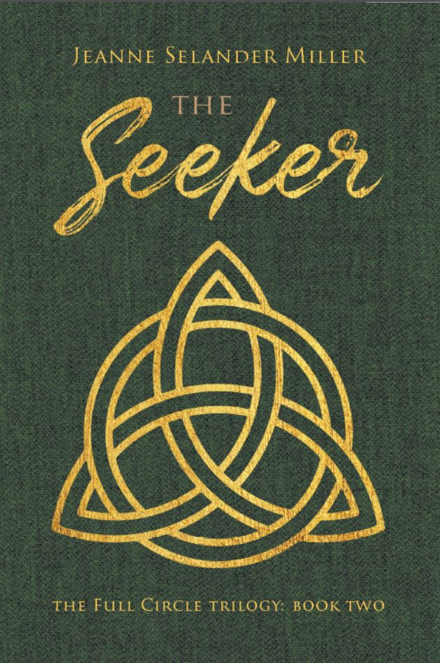 """New novel """"The Seeker"""" by Jeanne Selander Miller is released, the second book of the Full Circle Trilogy about past lives and time travel"""