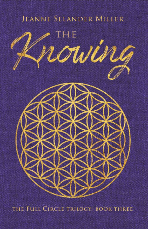 "New novel ""The Knowing"" by Jeanne Selander Miller is released, the third book of the Full Circle Trilogy about past lives, planetary crisis, and discovering who to trust"