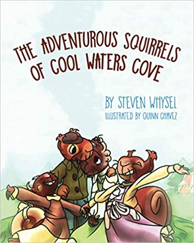 "Eighty-one-year-old Author Steven Whysel Releases Children's Book ""The Adventurous Squirrels of Cool Waters Cove"" Illustrated by Fifteen-year-old Quinn Chavez"