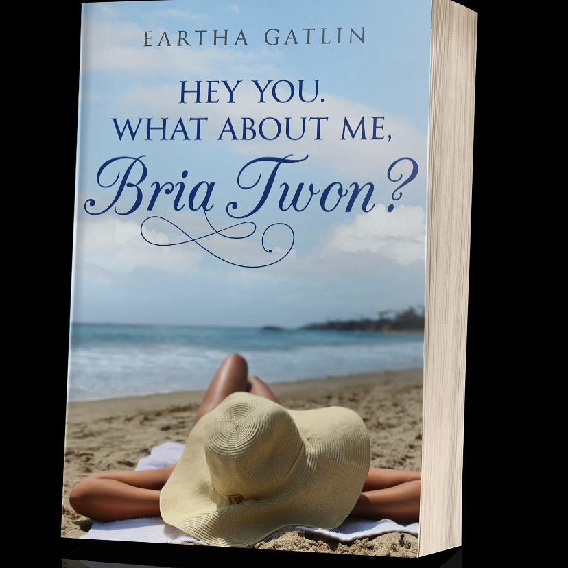 Eartha Gatlin Launches Second Bria Twon Book HEY YOU. WHAT ABOUT ME, BRIA TWON? on Amazon and Barnes & Noble