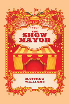 Much-Awaited Thriller, 'The Show Mayor' by Matthew Williams, is Finally Out on Halloween