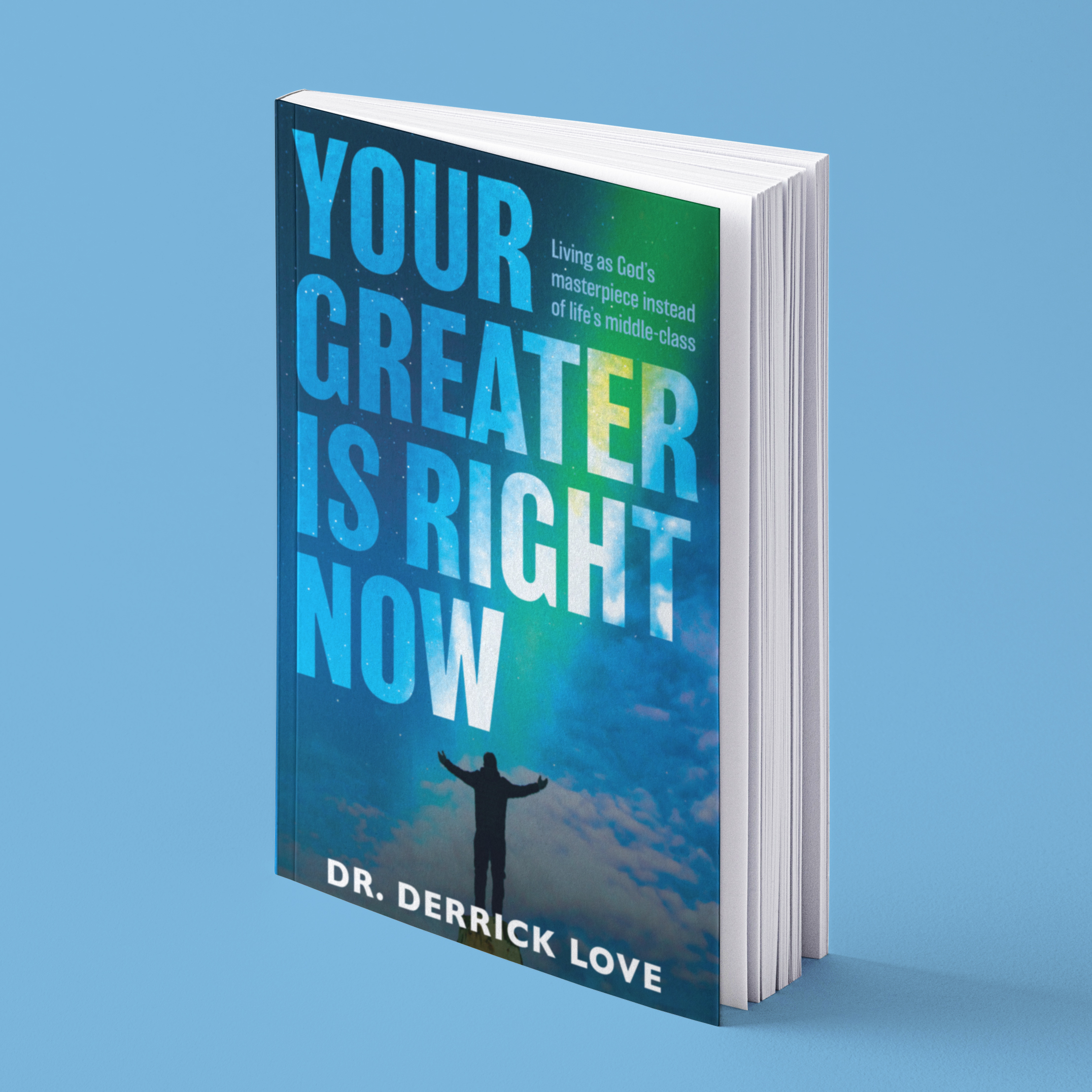 YOUR GREATER IS RIGHT NOW: Living as God's masterpiece instead of life's middle class