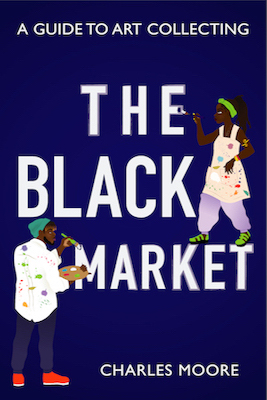"Author and Art Expert Charles Moore Announces New Book, ""The Black Market: a Guide to Art Collecting"""