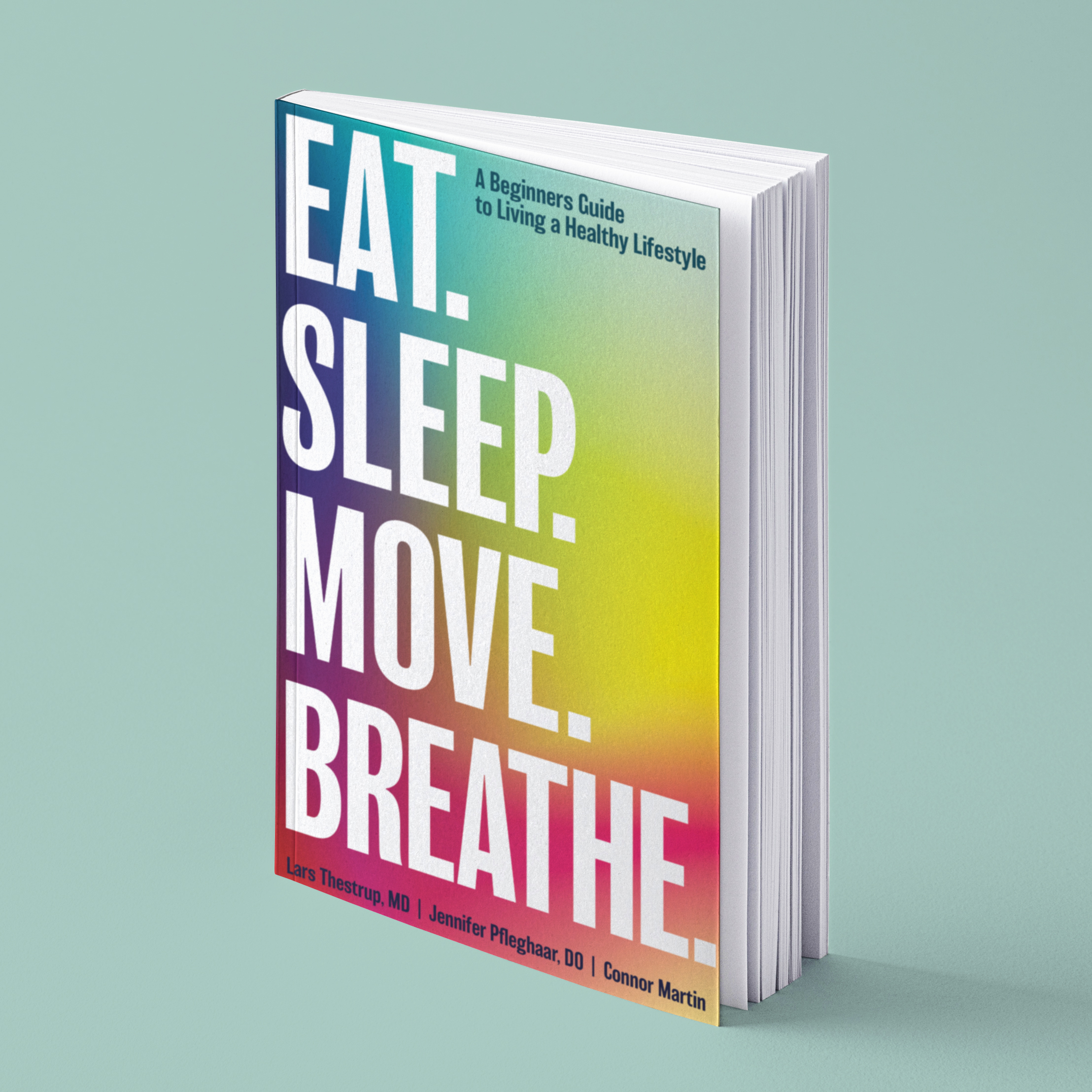 Eat, Sleep, Move, Breathe. By Dr. Jennifer Pfleghaar, Dr. Lars Thestrup, and Connor Martin