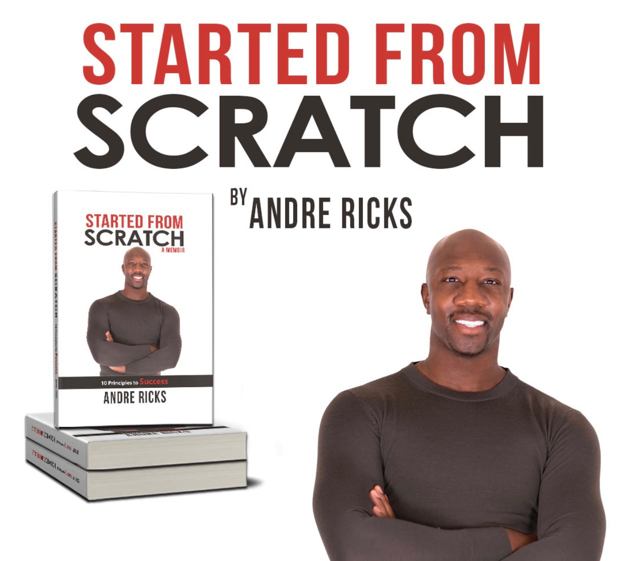 STARTED FROM SCRATCH, 10 Principles to Success, a Memoir by Andre Ricks