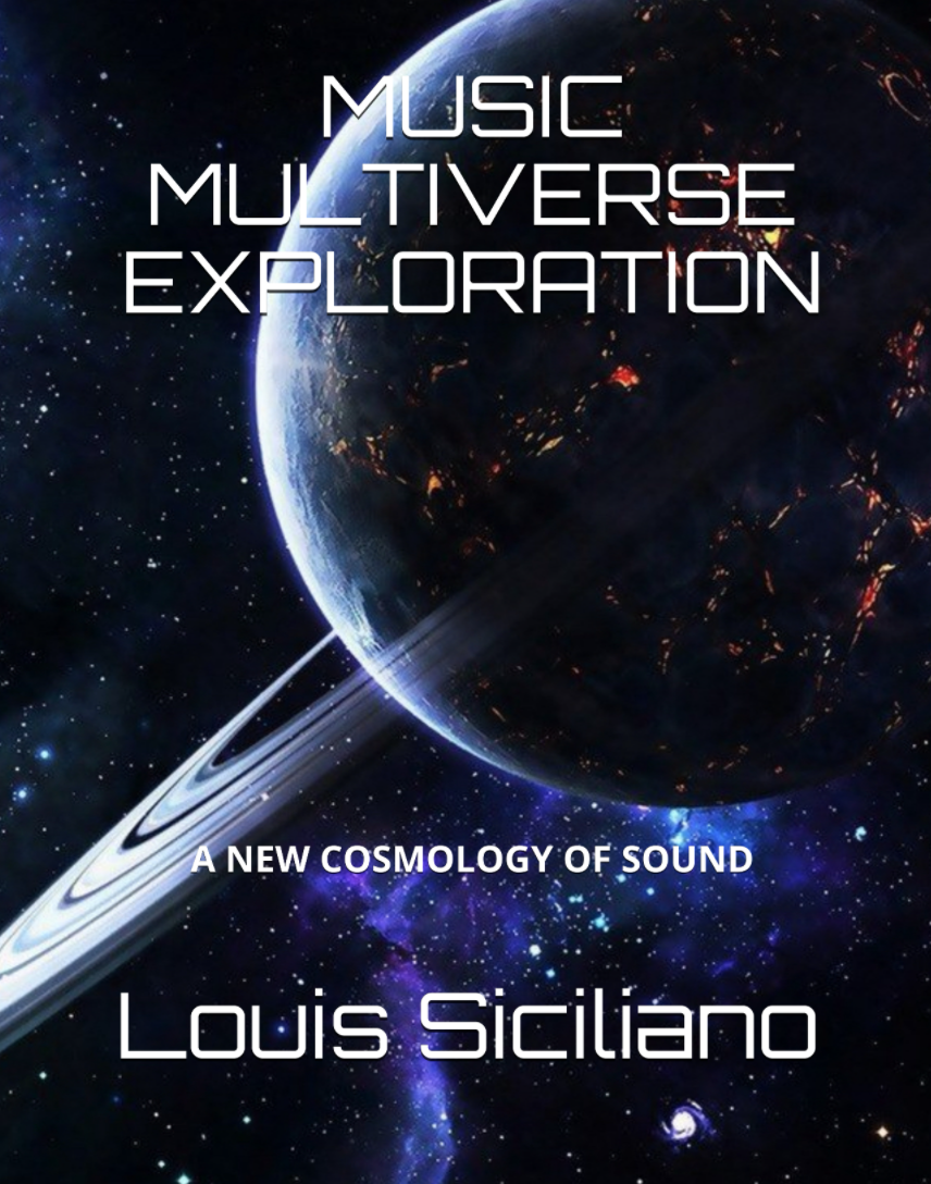 Louis Siciliano MUSIC MULTIVERSE EXPLORATION: A new Cosmology of Sound (Publisher: Magic&Unique Books)
