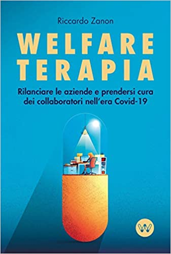 Welfare Terapia: Revitalizing companies and taking care of employees in the Covid-19 Era The new book by Riccardo Zanon