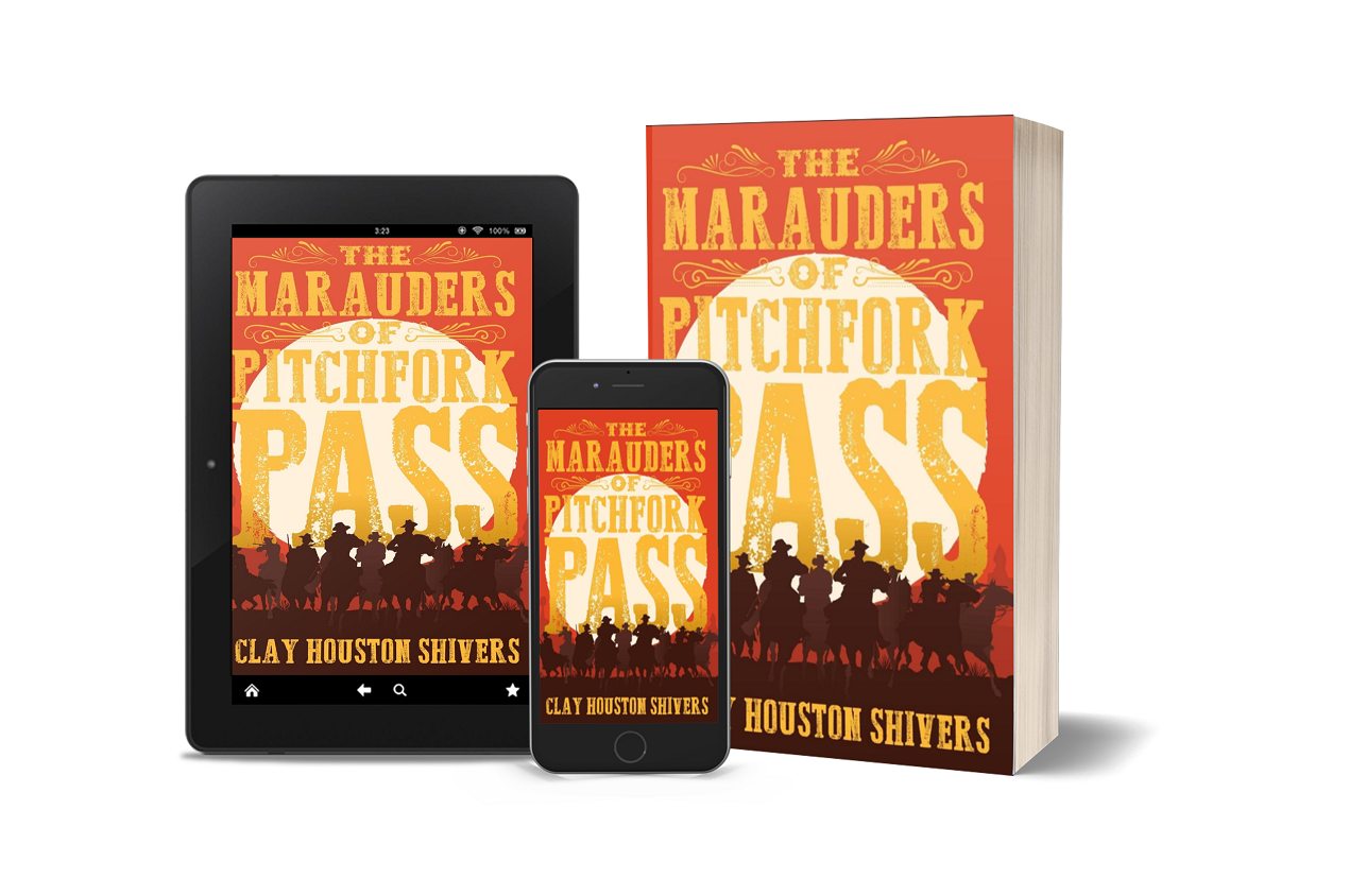 Clay Houston Shivers Releases New Historical Western - The Marauders Of Pitchfork Pass