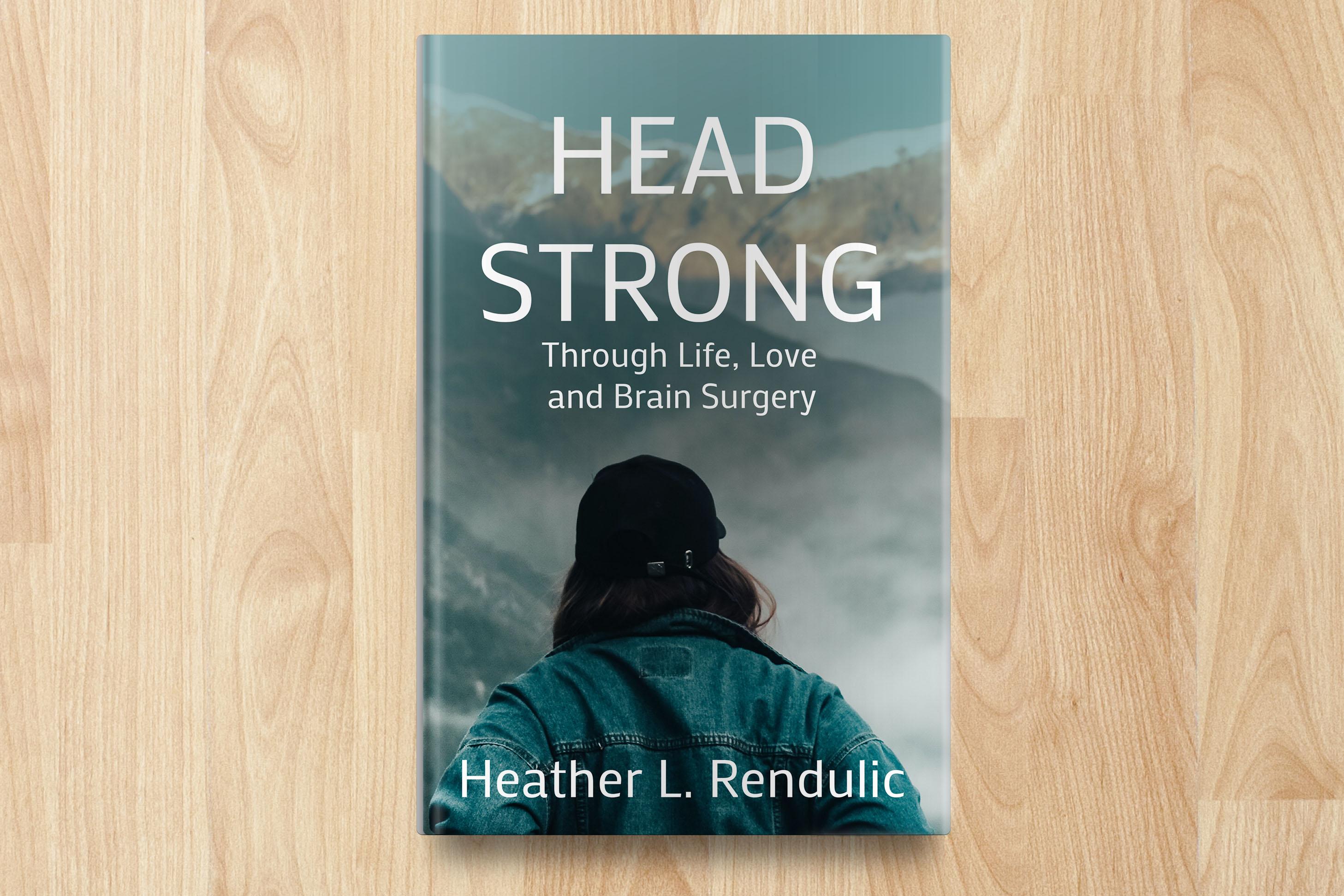 Head Strong: Through Life Love and Brain Surgery