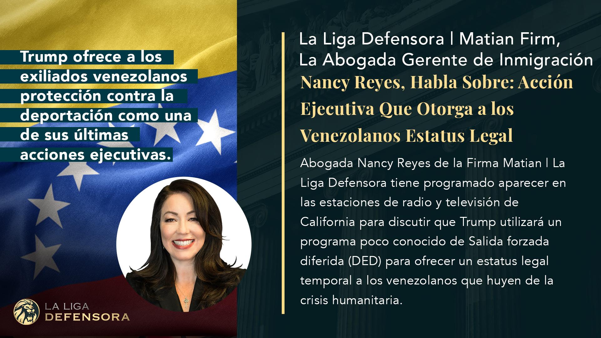 La Liga Defensora | Matian Firm, La Abogada Gerente de Inmigracion, Nancy Reyes, Habla Sobre: Accion Ejecutiva Que Otorga a los Venezolanos Estatus Legal Temporal