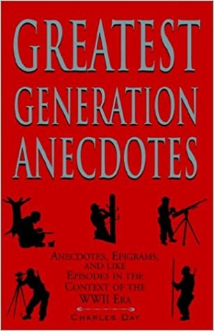 'Greatest Generation Anecdotes' A Fascinating Book That Told the Story of WWII in the Voice of a Noncom - David Fitch