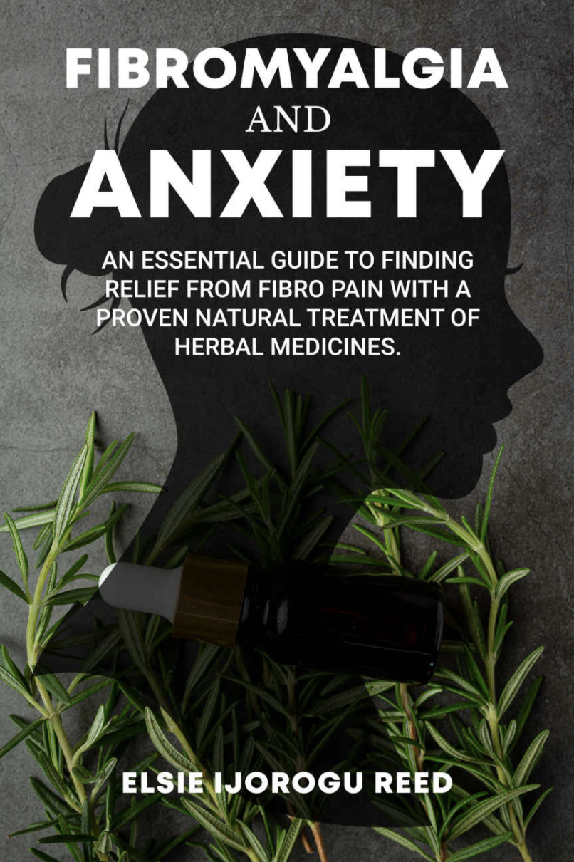 "Elsie Reed's New Book ""Fibromyalgia and Anxiety"" Tells It All About The Positive Effects of Herbal Treatment on Fibro Pain"