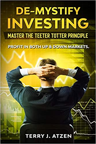 "Founder of The Investment Compass, Terry J. Atzen, Releases Book ""De-Mystify Investing: Master the Teeter Totter Principle"""