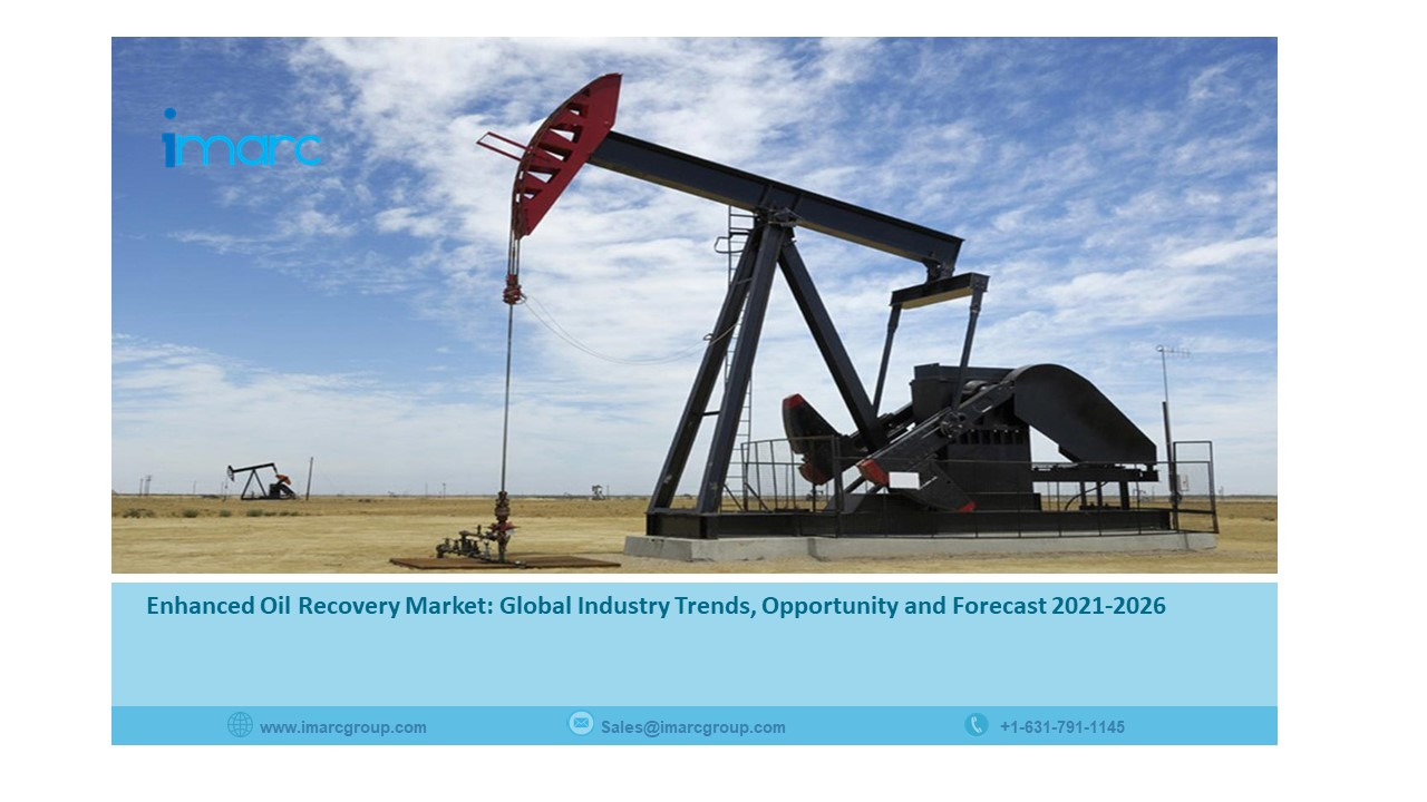 Enhanced Oil Recovery Market Overview, Size, Industry Share, Growth, Trends and Forecast 2021-2026