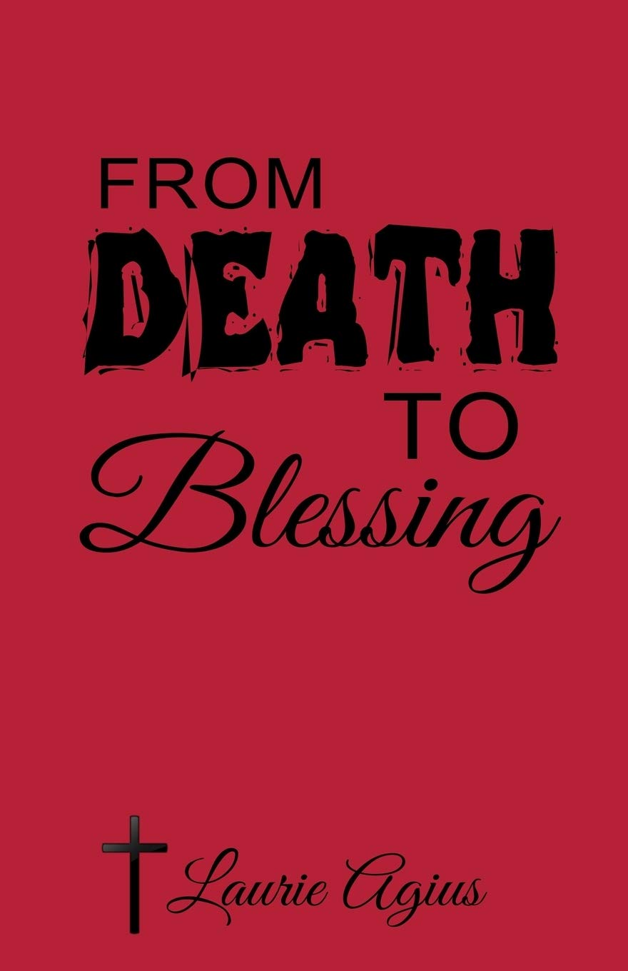 From Death to Blessing, Is A Humble and Honest Account of One Man's Journey to Find Salvation