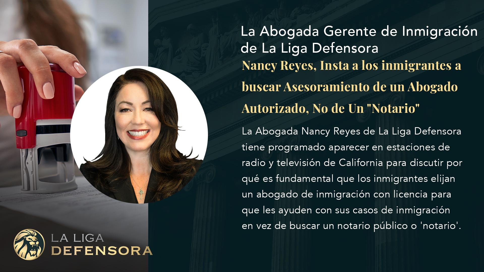 """La Abogada Gerente de Inmigración de La Liga Defensora, Nancy Reyes, Insta a los inmigrantes a buscar Asesoramiento de un Abogado Autorizado, No de Un """"Notario"""""""