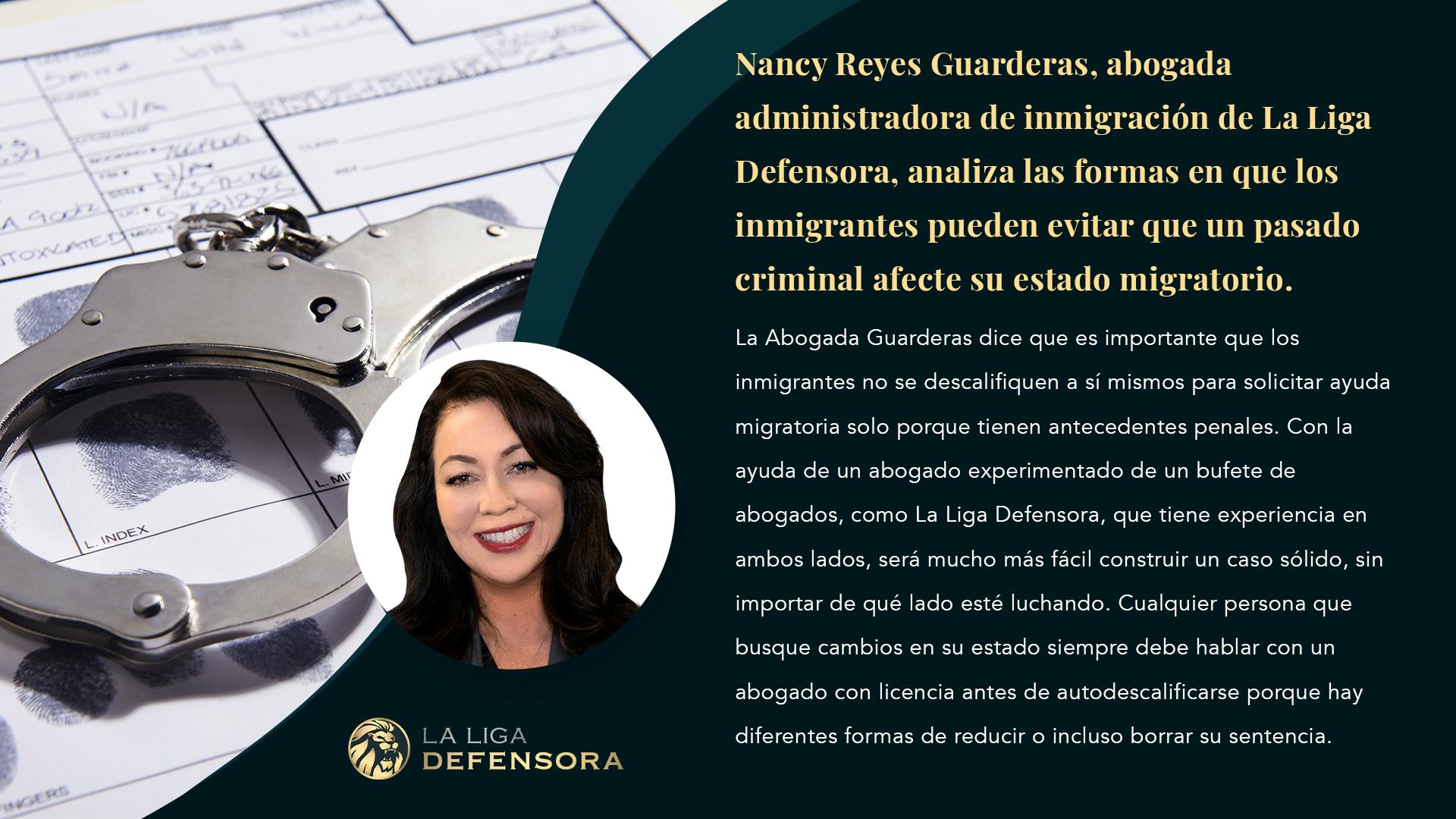 Firma Matian | Nancy Reyes Guarderas, abogada administradora de inmigración de La Liga Defensora, analiza las formas en que los inmigrantes pueden evitar que un pasado criminal afecte su estado migra