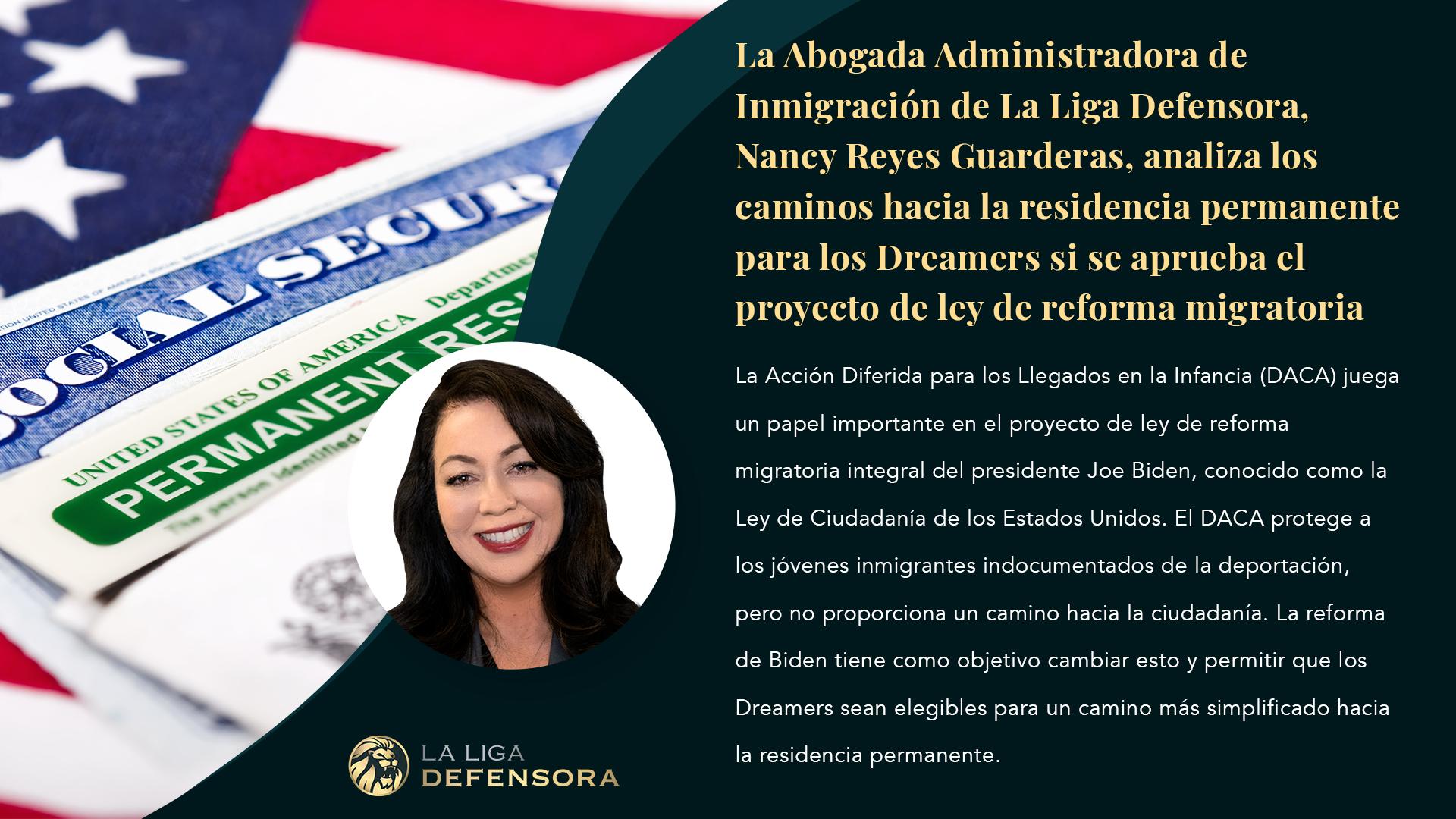 La Abogada Administradora de Inmigración de La Liga Defensora, Nancy Reyes Guarderas, analiza los caminos hacia la residencia permanente para los Dreamers si se aprueba el proyecto de ley de reforma