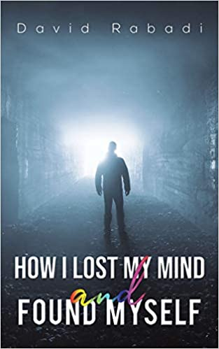 "Journalist/Author/Speaker David Rabadi's New Book ""How I Lost My Mind and Found Myself"" Now Available Worldwide"