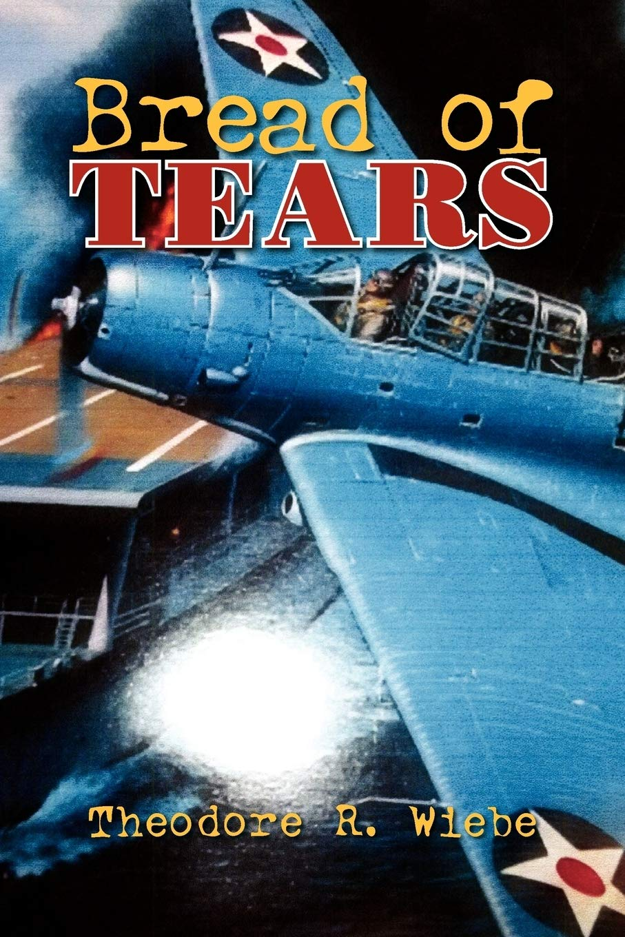"""Bread of Tears"" by Theodore R. Wiebe is an Adventure and Wartime Story Unlike Any Other"
