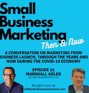 Small Business Marketing: Then & Now Podcast Interviews #1 Local SEO Influencer on LinkedIn, Marshall Adler, Founder of iRankFast