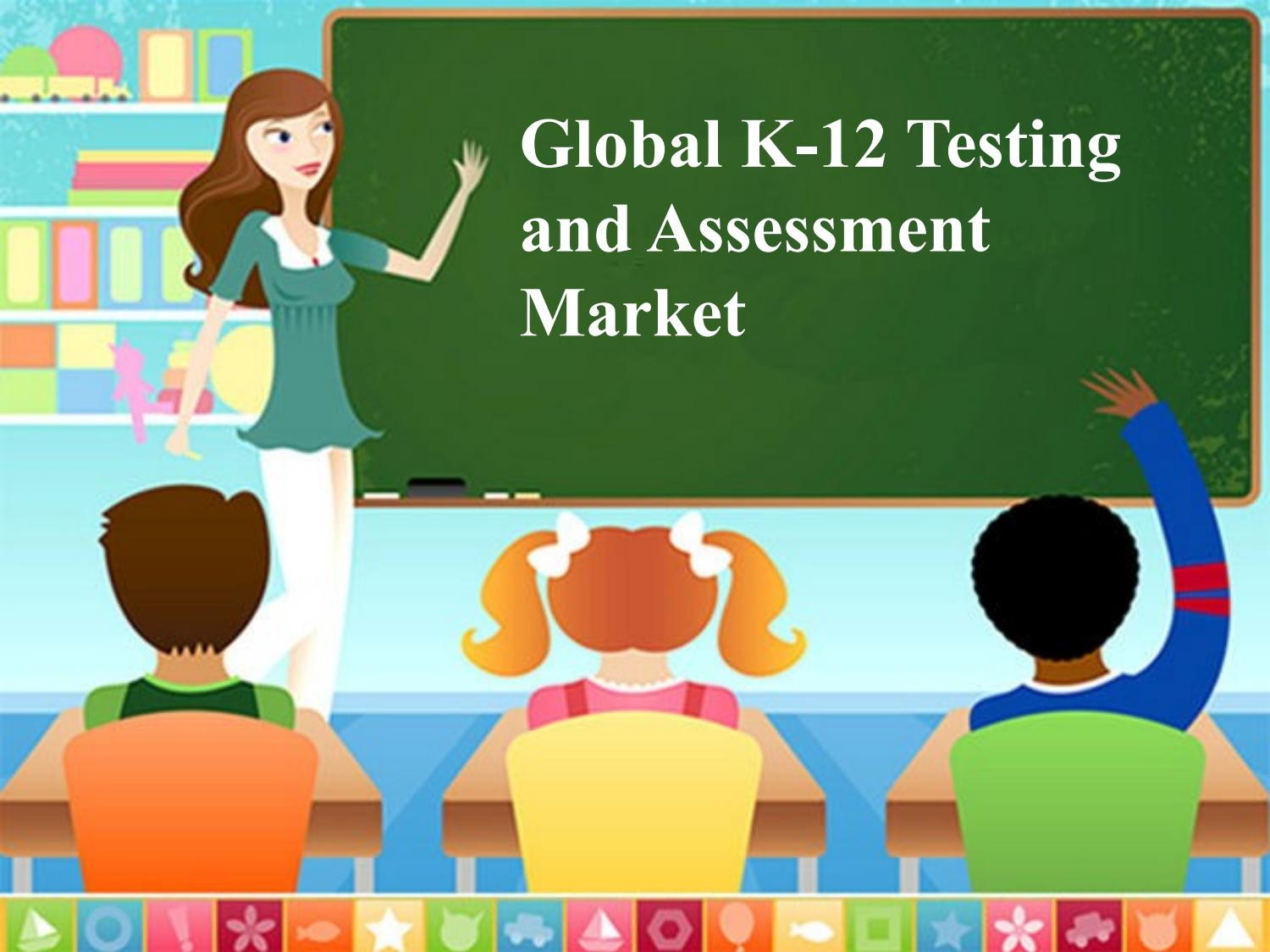 K-12 Testing and Assessment Market: Intense Competition but High Growth & Extreme Valuation