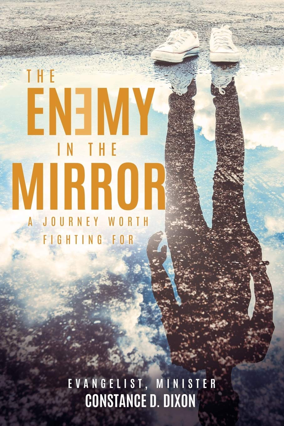 The Enemy in the Mirror: A Journey Worth Fighting for by Evg. Constance D. Dixon