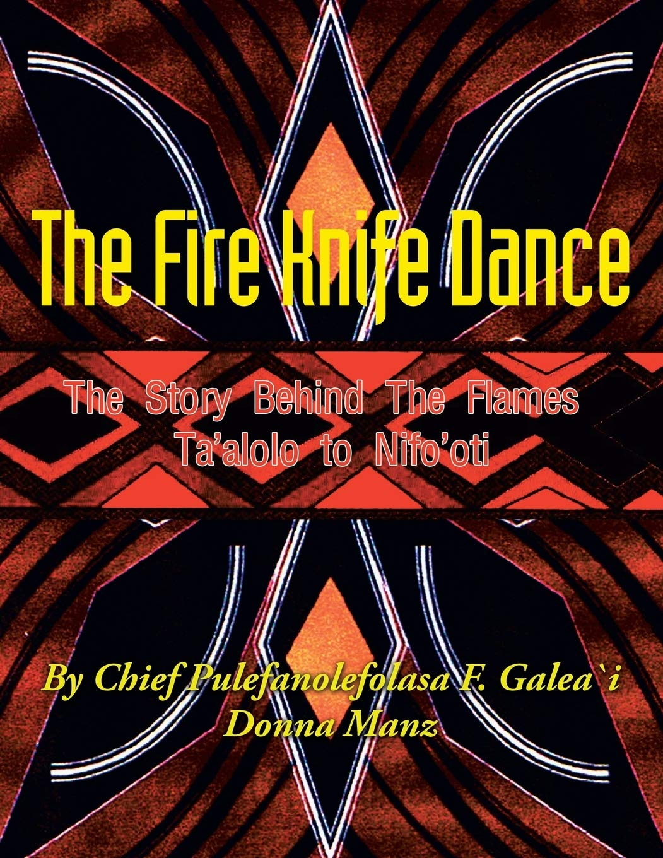 "Samoan Chief Pulefanolefolasa F. Galea'i Releases Book, ""The Fire Knife Dance: The Story Behind the Flames Ta'alolo to Nifo'oti"""