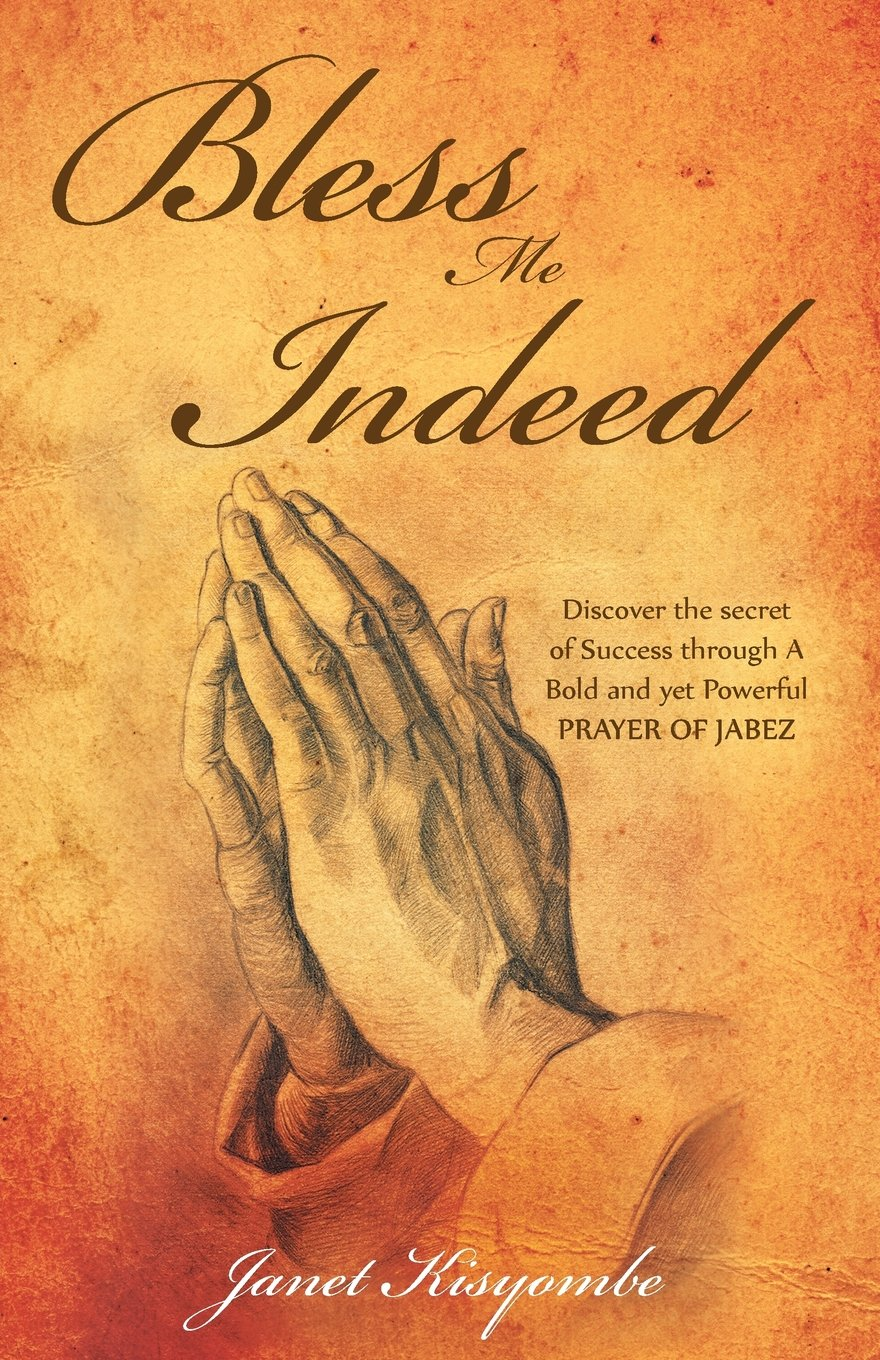 """Janet Kisyombe Inspires Everyone with """"Bless Me Indeed: Discover the Secret of Success Through a Bold and Yet Powerful Prayer of Jabez"""""""