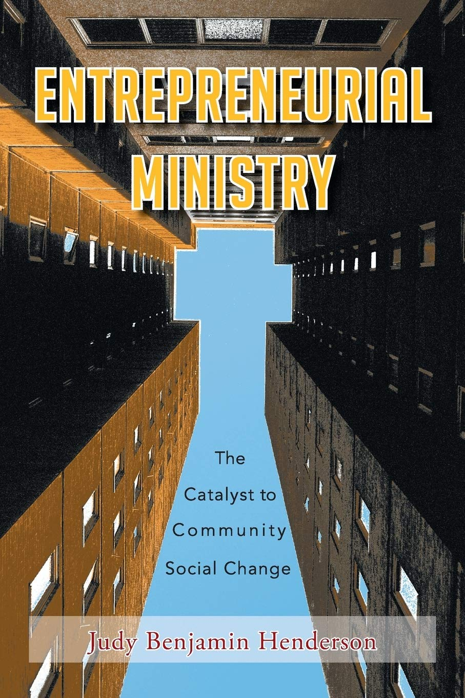 """Judy B. Henderson's """"ENTREPRENEURIAL MINISTRY: The Catalyst to Community Social Change"""" Calls for Going Beyond Duties"""