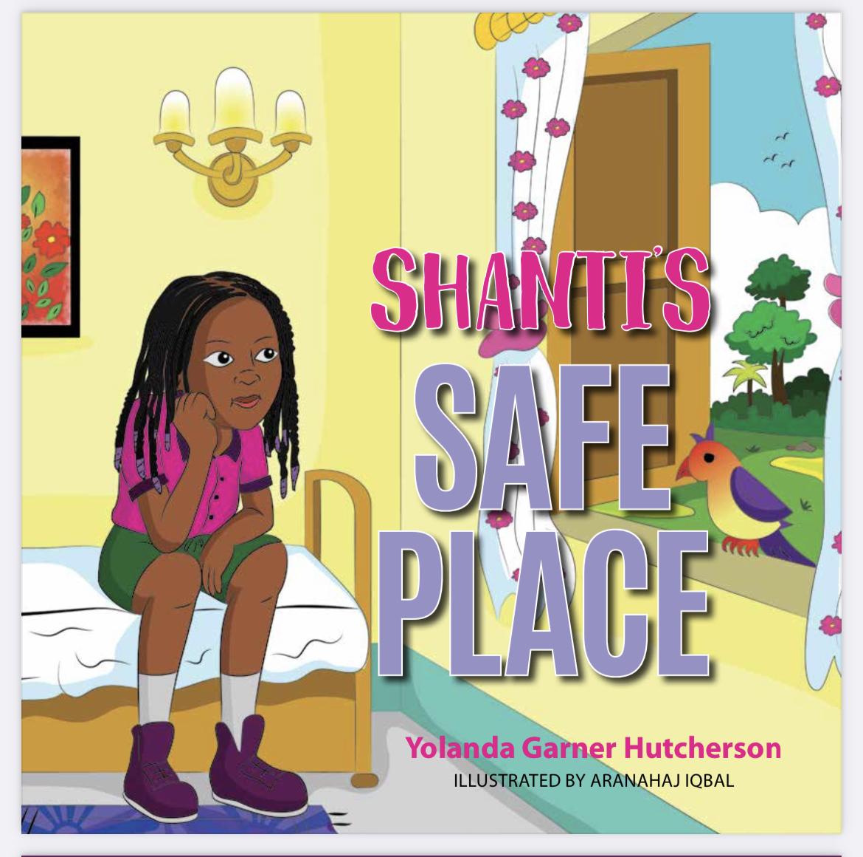 """Yolanda Garner Hutcherson Encourages Children to Speak Up Against Abusers in Her First Children's Book, """"Shanti's Safe Place"""""""
