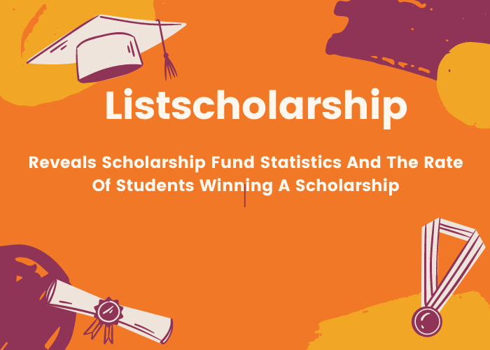 Listscholarship Reveals Scholarship Fund Statistics And The Rate Of Students Winning A Scholarship