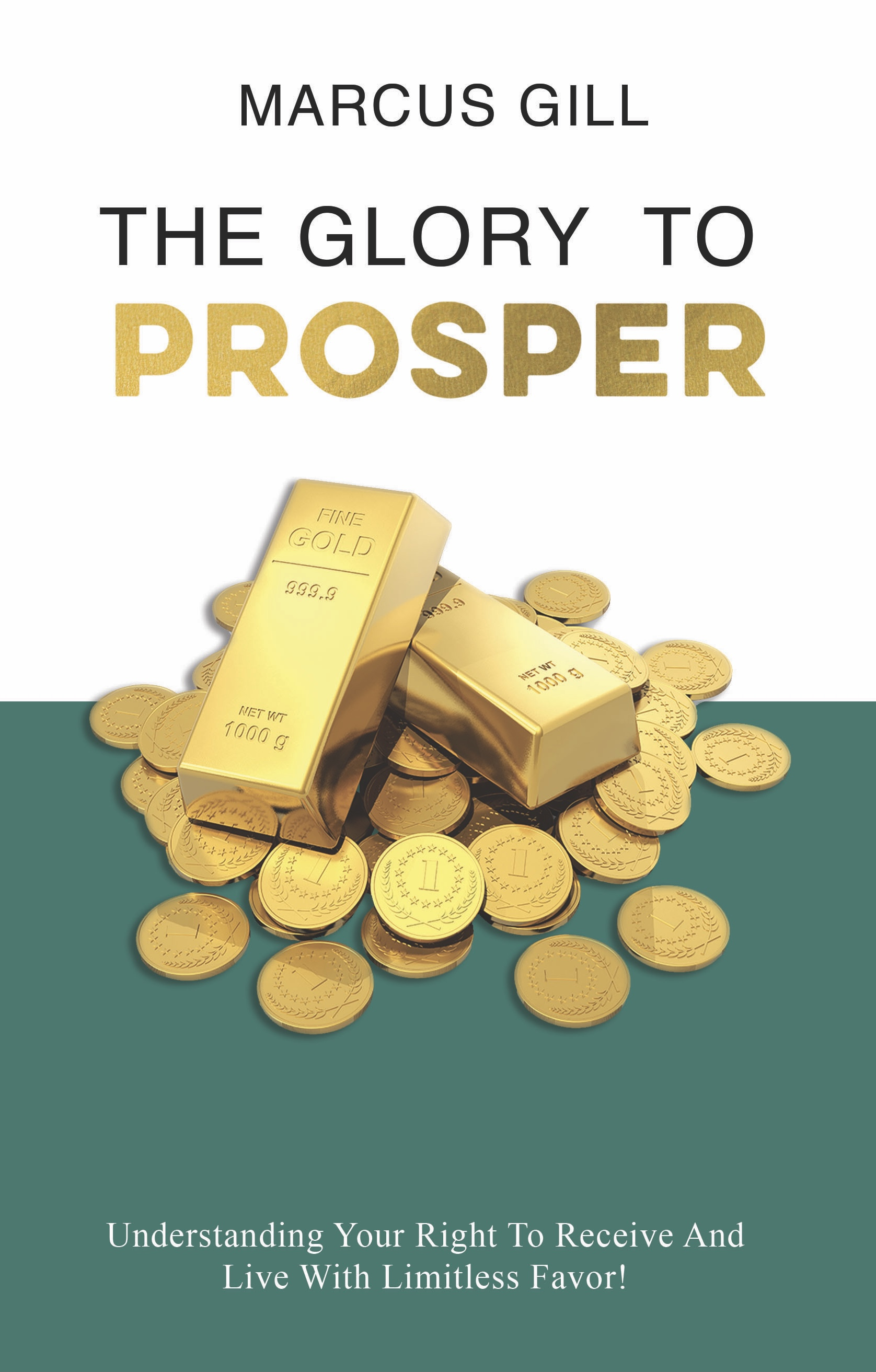 """Marcus Gill Release Book """"The Glory to Prosper: Understanding Your Right to Receive and Live with Limitless Favor"""""""