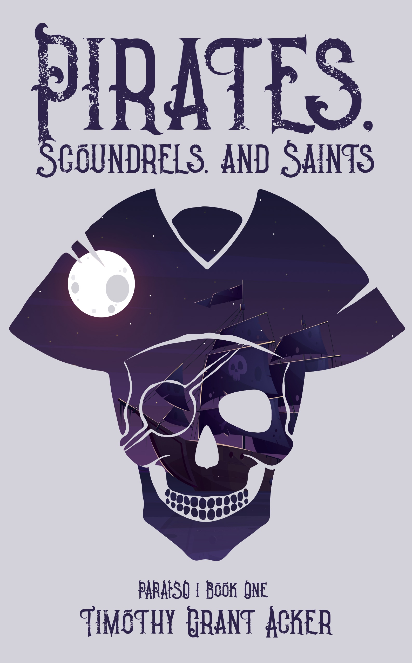 """Timothy Grant Acker Releases """"Pirates, Scoundrels, and Saints: Book One Paraiso"""""""