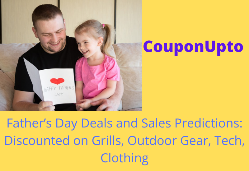 Father's Day Deals and Sales Predictions from Couponupto: Discounted on Grills, Outdoor Gear, Tech, Clothing