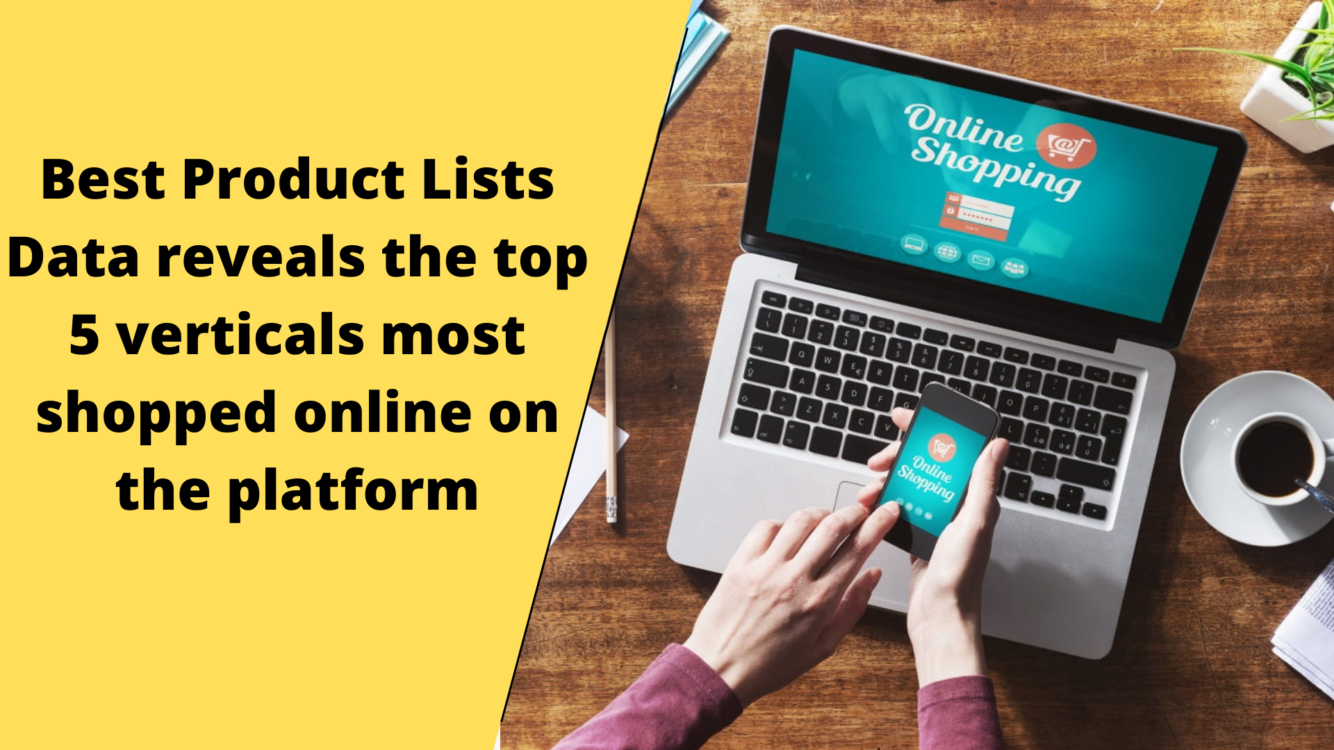 Best Product Lists Data reveals the top 5 verticals most shopped online on the platform