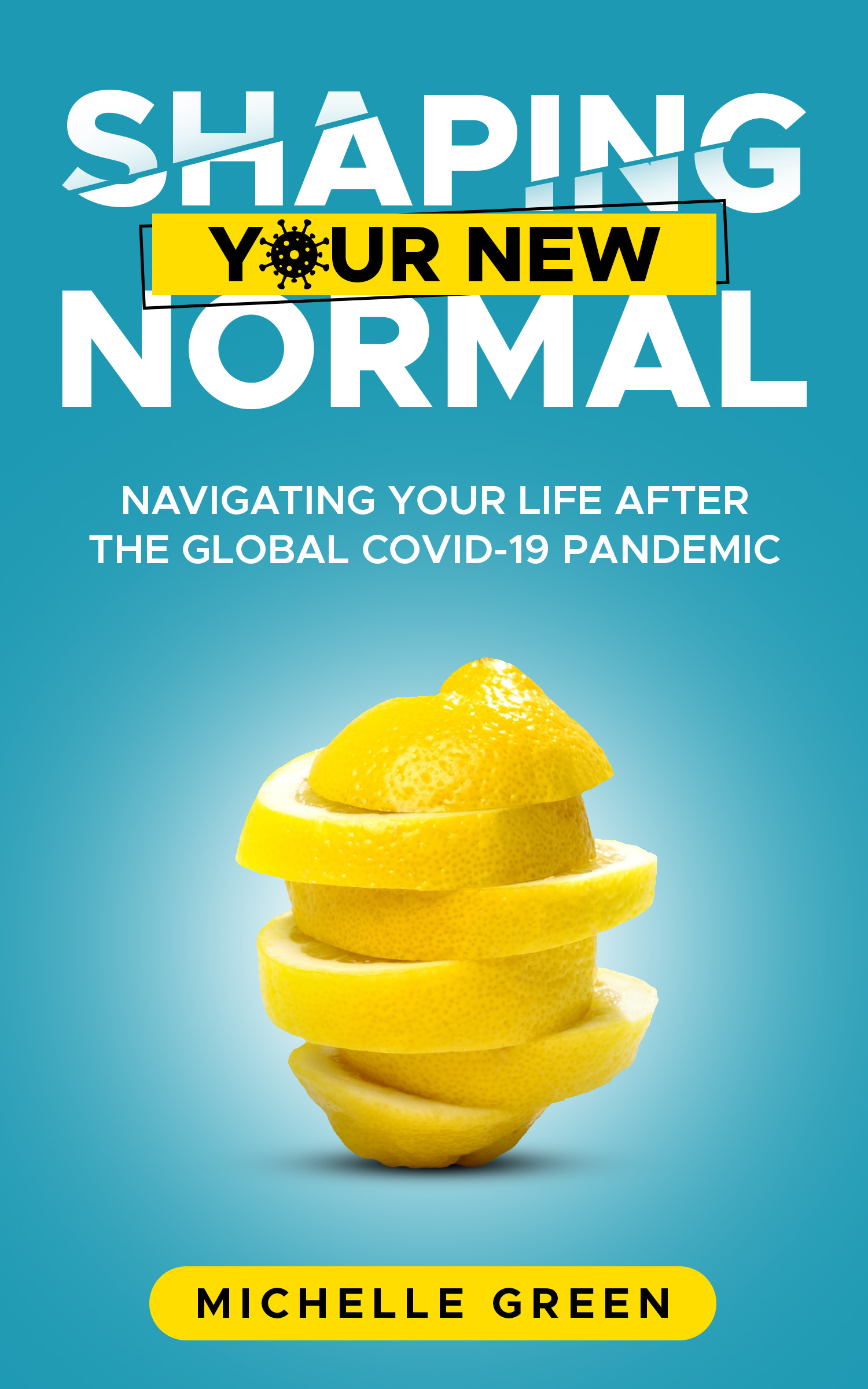 """""""Shaping Your New Normal"""" By Michelle Green Is the No.1 Self-Help Book for the Covid Struck World"""