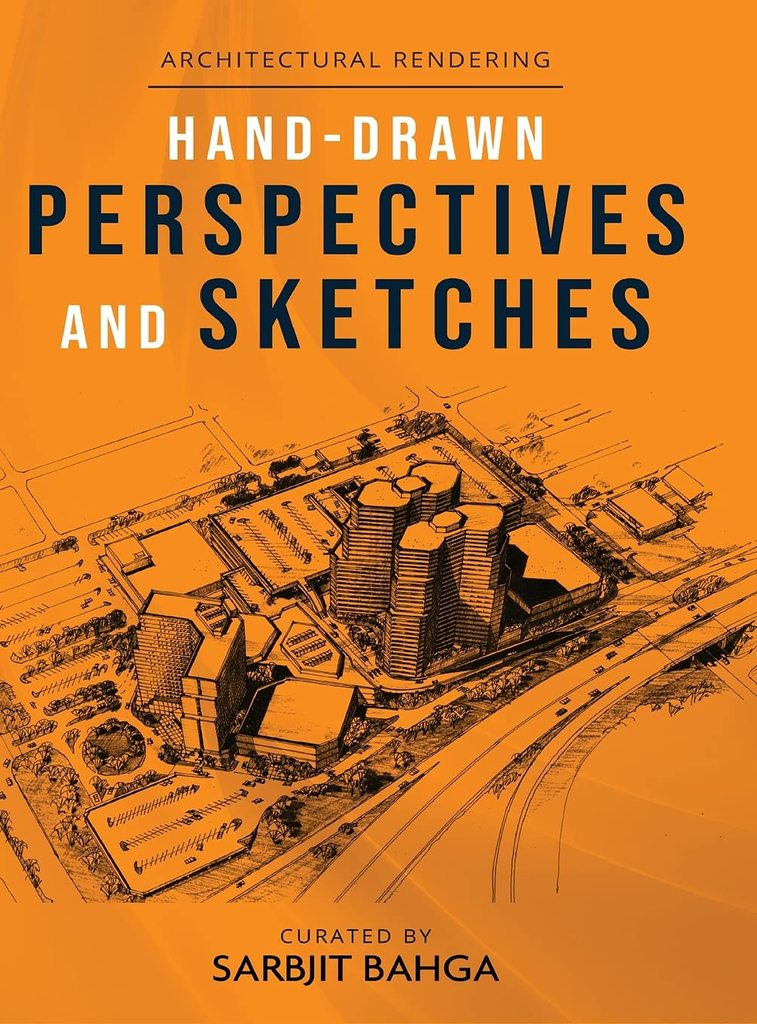 Hand-drawn Perspectives & Sketches: Architectural Rendering curated by Sarbjit Bahga launched recently