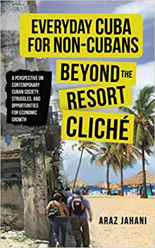 """Araz Jahani Releases Book """"Everyday Cuba for Non-Cubans: Beyond the Resort Cliché"""" to Rave Reviews"""