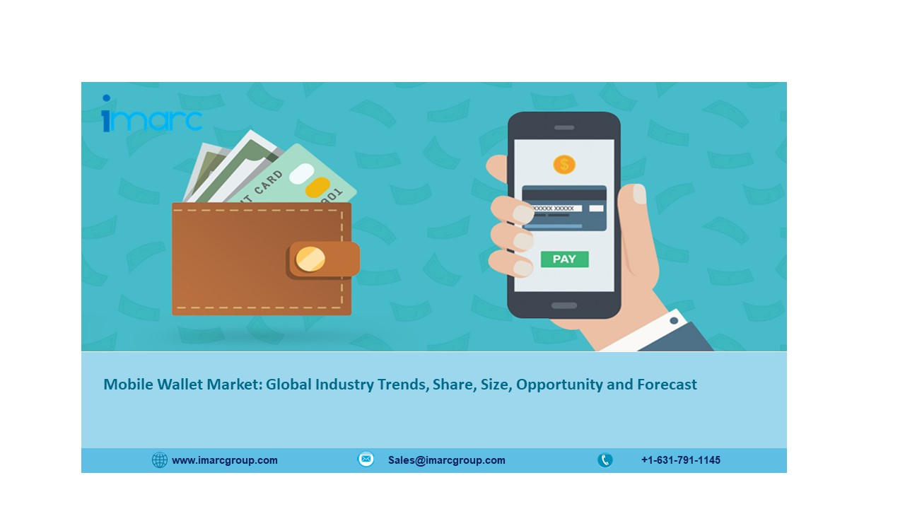 Mobile Wallet Market Size, Trends, Scope, Demand, Opportunity and Forecast 2021 to 2026