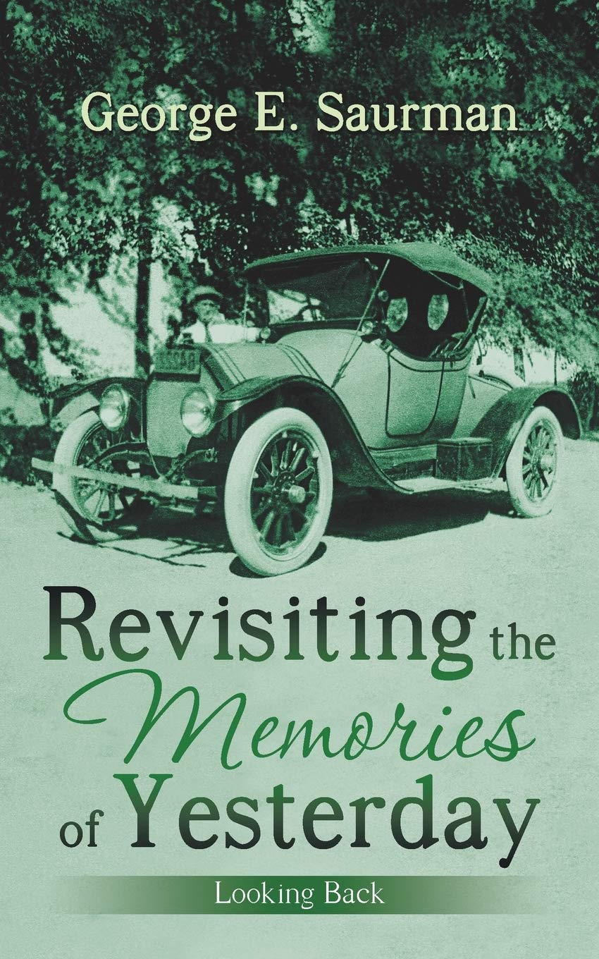 """In a Heart Touching Book, """"Revisiting the Memories of Yesterday,"""" Former Legislator, George E. Saurman, Reviews Growing Up in Earlier Age"""