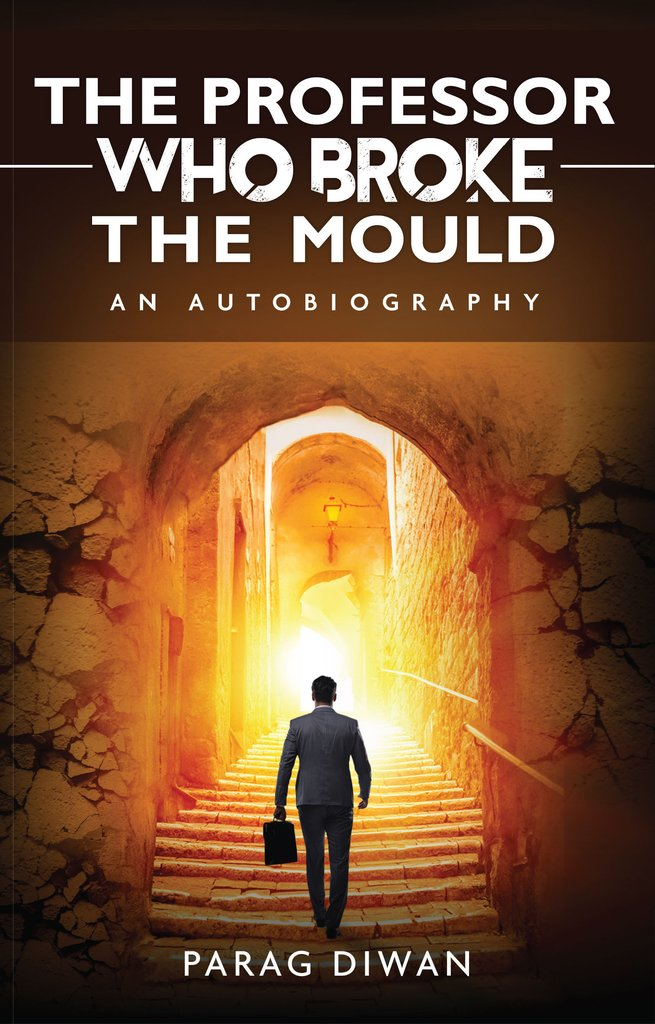 The Professor Who Broke the Mould, an Autobiography by Dr. Parag Diwan released worldwide