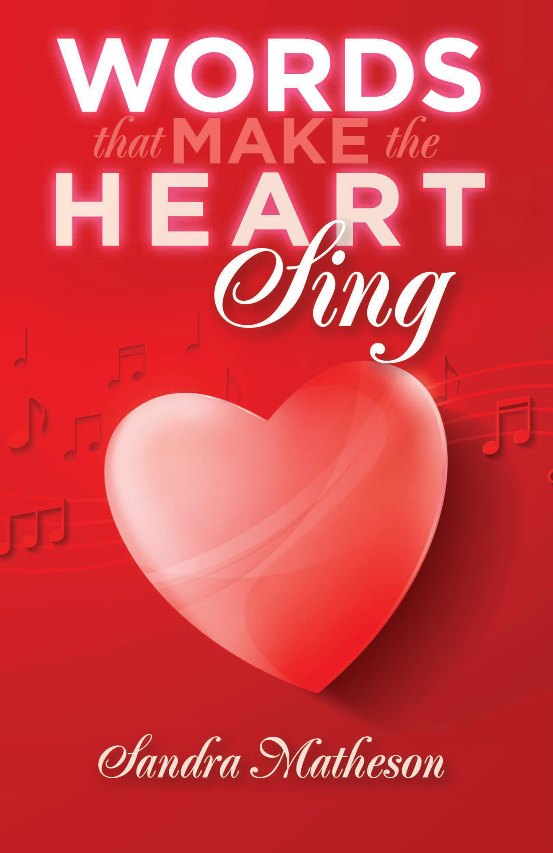 Words That Make The Heart Sing by Sandra Matheson